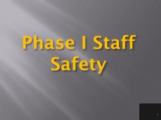 Phase I Staff Safety