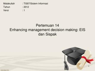 Pertemuan 14 Enhancing management decision making: EIS dan Sispak