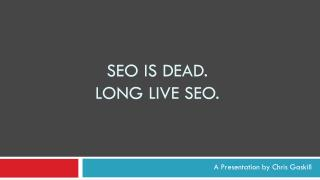 SEO IS DEAD. Long live  seo .