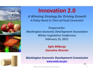 Innovation 2.0 A Winning Strategy for Driving Growth A Policy Reset in Time of Fiscal Constraint Prepared for: Washingt