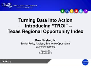 "Turning Data Into Action Introducing ""TROI"" –  Texas Regional Opportunity Index"
