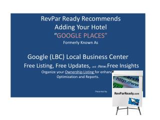 Google  (LBC) Local  Business  Center        Free Listing, Free Updates,  and ( New )  Free Insights   Organize your  O