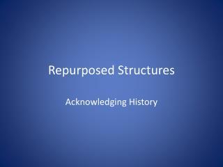 Repurposed Structures