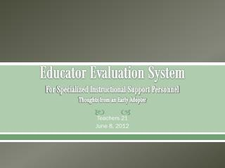 Educator  Evaluation  System For Specialized Instructional Support Personnel Thoughts from an Early Adopter