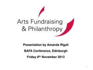 Presentation by Amanda Rigali BAFA Conference, Edinburgh Friday 8 th  November 2013