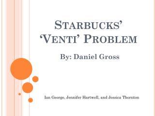 Starbucks' ' Venti ' Problem
