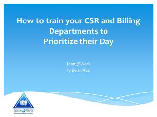 How to train your CSR and Billing Departments to  Prioritize  their  Day