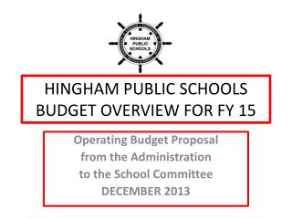 HINGHAM PUBLIC SCHOOLS BUDGET OVERVIEW FOR FY 15