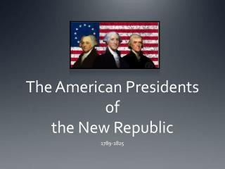 The American Presidents of the New Republic