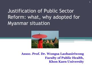 Justification of Public Sector Reform: what , why  adopted for Myanmar situation