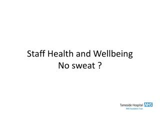 Staff Health and Wellbeing No sweat ?