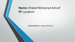 Name:  Khaled Mohamed Ashraf ID:  5409020
