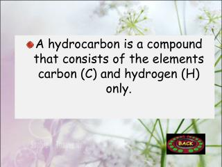 A hydrocarbon is a compound that consists of the elements carbon (C) and hydrogen (H) only.