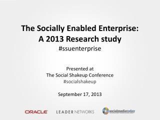 The Socially Enabled Enterprise: A 2013 Research study # ssuenterprise Presented at  The Social Shakeup Conference # so