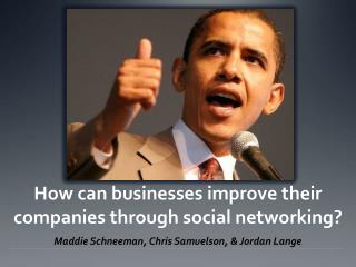 How can businesses improve their companies through social networking?