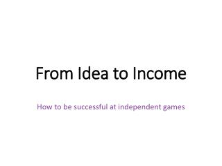 From Idea to Income