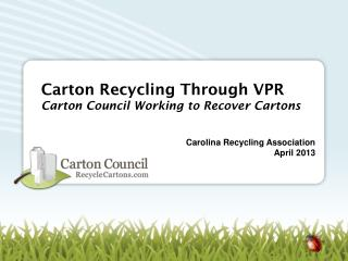 Carton Recycling  Through VPR Carton  Council Working to Recover Cartons