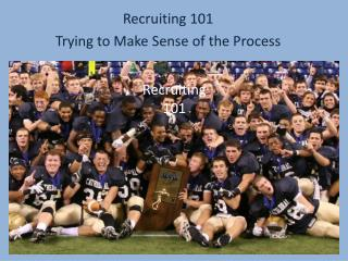 Recruiting 101 Trying to Make Sense of the Process