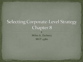 Selecting Corporate-Level Strategy Chapter 8