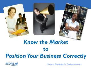 Know  the  Market to Position Your Business Correctly