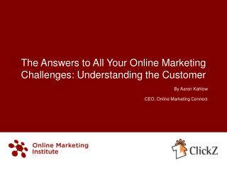 The Answers to All Your Online Marketing Challenges: Understanding the Customer