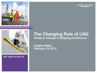 The Changing Role of LNG Winds of Change in Shipping Conference Langley Meek February 19, 2014