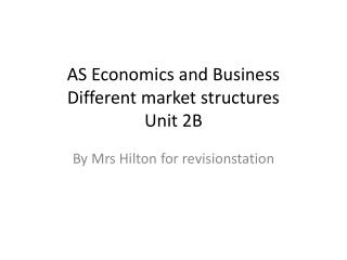 AS Economics and Business Different market structures Unit 2B