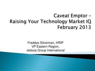 Caveat Emptor –  Raising Your Technology Market IQ February 2013