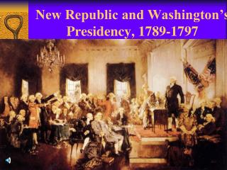 New Republic and Washington's Presidency, 1789-1797