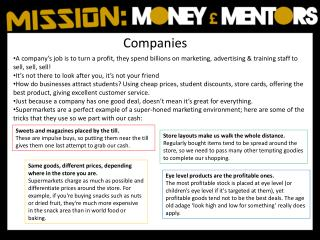 A  company's job is to turn a profit, they spend billions on marketing, advertising & training  staff to sell, sell, se