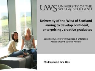 University of the West of Scotland aiming to develop confident, enterprising , creative graduates Joan Scott, Lecturer