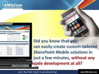 Did you know that you  can  easily create  custom-tailored  SharePoint  Mobile solutions  in  just a few minutes,  with