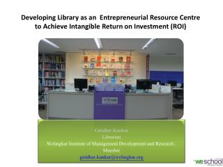 Developing Library  as an  Entrepreneurial  Resource Centre to  Achieve Intangible Return  on Investment (ROI)