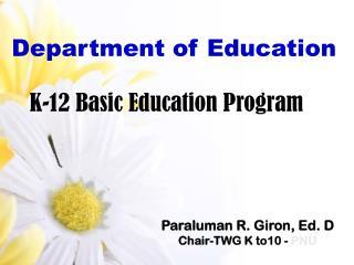 Paraluman  R.  Giron , Ed. D Chair-TWG  K  to10 -  PNU