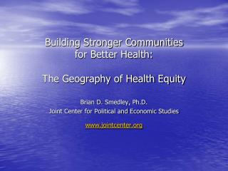 Building Stronger Communities  for Better Health: The Geography of Health Equity