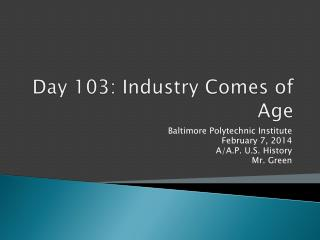 Day 103: Industry Comes of Age