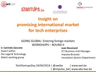 Insight  on  promising international market  for tech enterprises GOING GLOBAL: Entering foreign markets WORKSHOPS – RO