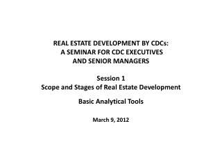 REAL ESTATE DEVELOPMENT BY CDCs: A SEMINAR FOR CDC  EXECUTIVES  AND  SENIOR MANAGERS