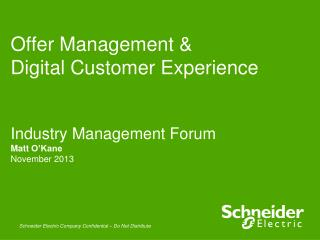 Offer Management &  Digital Customer Experience Industry Management Forum Matt  O'Kane November 2013