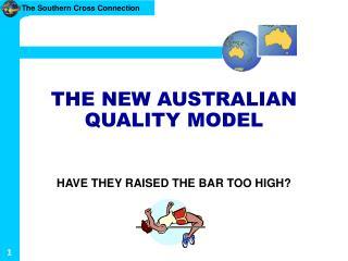 THE NEW AUSTRALIAN QUALITY MODEL