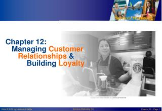 Chapter 12:   Managing  Customer           Relationships & 	   Building  Loyalty