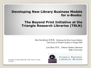 Developing New Library Business Models for e-Books: The Beyond Print Initiative at the Triangle Research Libraries (TRL