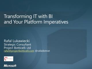 Transforming  IT with BI and  Your Platform Imperatives