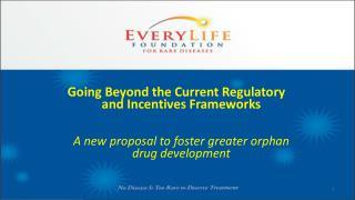 Going Beyond the Current Regulatory and Incentives Frameworks  A new proposal to foster greater orphan drug development