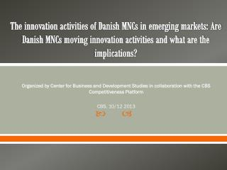 The innovation activities of Danish MNCs in emerging markets: Are Danish MNCs moving innovation activities and what are