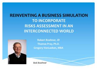 REINVENTING A BUSINESS SIMULATION  TO INCORPORATE RISKS ASSESSMENT IN AN INTERCONNECTED  WORLD