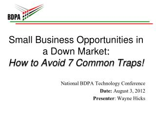 Small Business Opportunities in a Down Market :  How to Avoid 7  Common Traps !