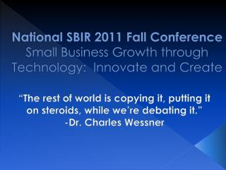 National SBIR 2011 Fall Conference Small  Business Growth through Technology:  Innovate and  Create