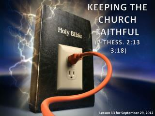 KEEPING THE CHURCH FAITHFUL (2  THESS .  2:13 - 3:18)