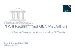 """I Will Return!!""  (not GEN MacArthur) 	A Charter Class member returns to speak on PE Valuation"